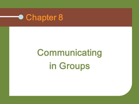 Chapter 8 Communicating in Groups. List the characteristics and types of groups and explain how groups develop Understand how group size affects communication.