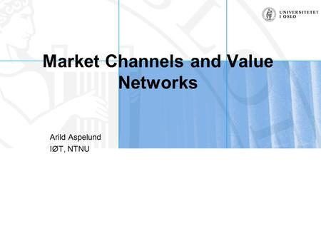 Market Channels and Value Networks Arild Aspelund IØT, NTNU.