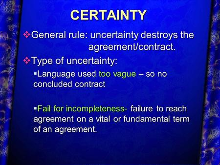 CERTAINTY General rule: uncertainty destroys the agreement/contract.