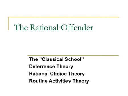 "The Rational Offender The ""Classical School"" Deterrence Theory"