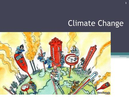 Climate Change 1. What is climate change? IPCC: A change in the state of the climate that can be identified by changes in the mean and/or the variability.