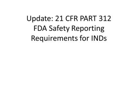 Update: 21 CFR PART 312 FDA Safety Reporting Requirements for INDs