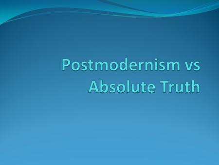 postmodernism questioning the objective truth associated Postmodernism marks a shift in the perspective of epistemology that has manifested in a variety of disciplines including the social sciences, art, architecture, literature, fashion, communications and technology.