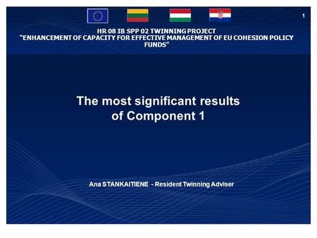 "HR 08 IB SPP 02 TWINNING PROJECT ""ENHANCEMENT OF CAPACITY FOR EFFECTIVE MANAGEMENT OF EU COHESION POLICY FUNDS"" 1 The most significant results of Component."