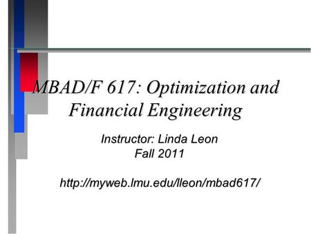 MBAD/F 617: Optimization and Financial Engineering Instructor: Linda Leon Fall 2011