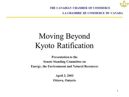 1 Moving Beyond Kyoto Ratification Presentation to the Senate Standing Committee on Energy, the Environment and Natural Resources April 3, 2003 Ottawa,