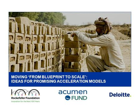 Deloitte Consulting LLP MOVING 'FROM BLUEPRINT TO SCALE': IDEAS FOR PROMISING ACCELERATION MODELS.