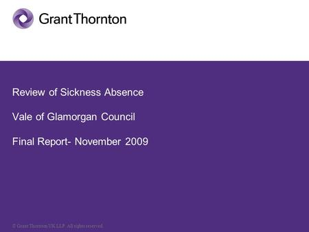 © Grant Thornton UK LLP. All rights reserved. Review of Sickness Absence Vale of Glamorgan Council Final Report- November 2009.