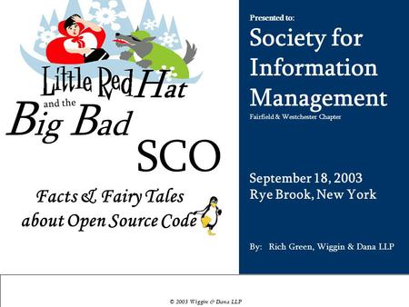 Facts & Fairy Tales about Open Source Code Presented to: Society for Information Management Fairfield & Westchester Chapter September 18, 2003 Rye Brook,
