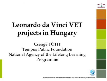Leonardo da Vinci VET projects in Hungary Csenge TÓTH Tempus Public Foundation National Agency of the Lifelong Learning Programme.