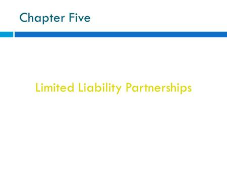 Chapter Five Limited Liability Partnerships. Limited Liability Partnership Partnership providing protection against liability for wrongful conduct of.