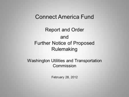 Connect America Fund Report and Order and Further Notice of Proposed Rulemaking Washington Utilities and Transportation Commission February 28, 2012.