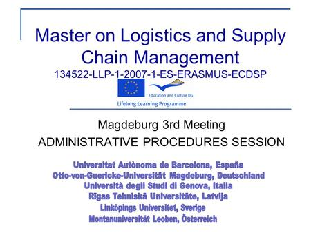 Master on Logistics and Supply Chain Management 134522-LLP-1-2007-1-ES-ERASMUS-ECDSP Magdeburg 3rd Meeting ADMINISTRATIVE PROCEDURES SESSION.