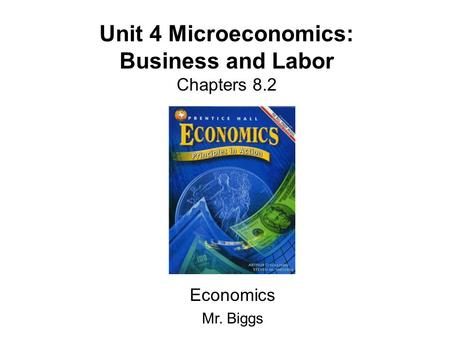 Unit 4 Microeconomics: Business and Labor Chapters 8.2 Economics Mr. Biggs.