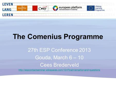 The Comenius Programme 27th ESP Conference 2013 Gouda, March 6 – 10 Cees Brederveld