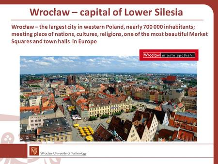 Wrocław – Wrocław – the largest city in western Poland, nearly 700 000 inhabitants; meeting place of nations, cultures, religions, one of the most beautiful.