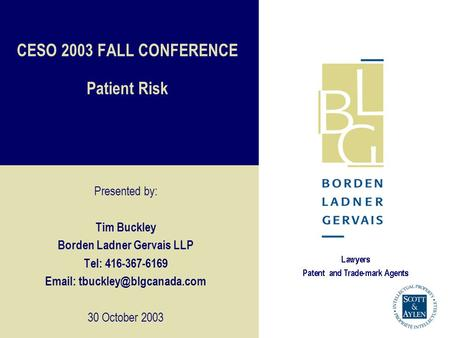 CESO 2003 FALL CONFERENCE Patient Risk Presented by: Tim Buckley Borden Ladner Gervais LLP Tel: 416-367-6169   30 October 2003.