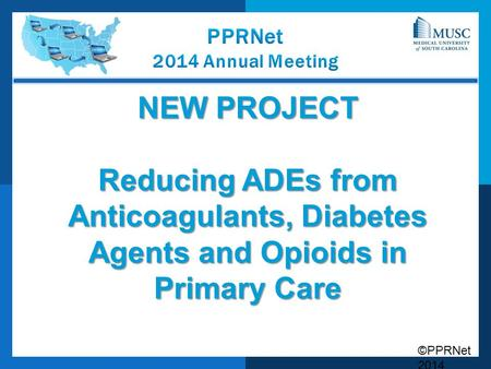 ©PPRNet 2014 NEW PROJECT Reducing ADEs from Anticoagulants, Diabetes Agents and Opioids in Primary Care.