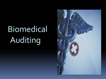 Biomedical Auditing. The Biomedical Auditor works with medical devices, including in vitro diagnostics and biologics that are regulated as medical devices.