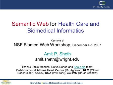 Knowledge Enabled Information and Services Science Semantic Web for Health Care and Biomedical Informatics Keynote at NSF Biomed Web Workshop, December.