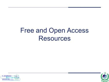 Free and Open Access Resources. Objectives To gain an overview of the broad range of free resources available in various subject areas To identify resources.