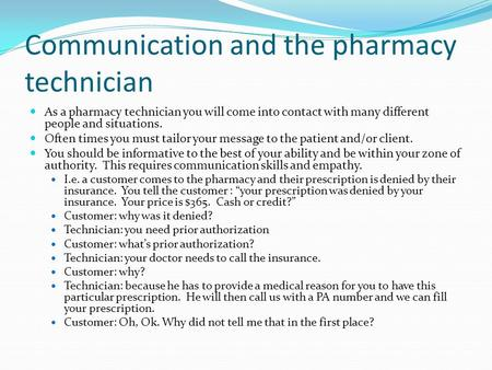 Communication and the pharmacy technician As a pharmacy technician you will come into contact with many different people and situations. Often times you.