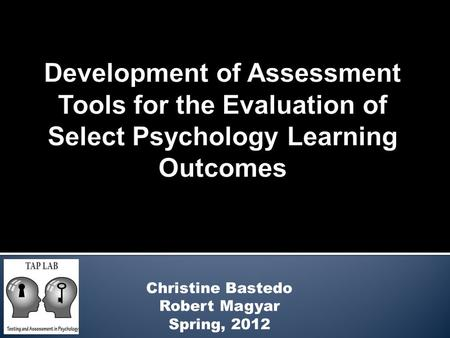 Christine Bastedo Robert Magyar Spring, 2012.  Determine if students are meeting learning objectives across all sections of PSY 121, Methods and Tools.