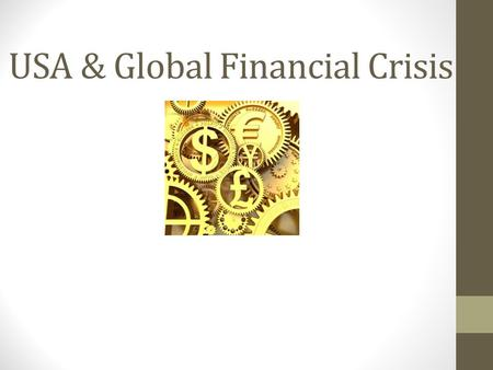 USA & Global Financial Crisis. What is the Global Financial Crisis? The Global financial crisis is believed to be the largest financial crisis after the.