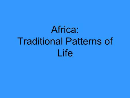 Africa: Traditional Patterns of Life. Pre-Class Africa's Child 1.How are girls viewed in some parts of Africa? 2.What are the consequences of forced marriage?