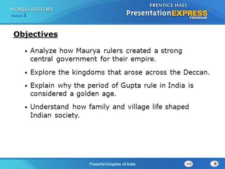 Objectives Analyze how Maurya rulers created a strong central government for their empire. Explore the kingdoms that arose across the Deccan. Explain.