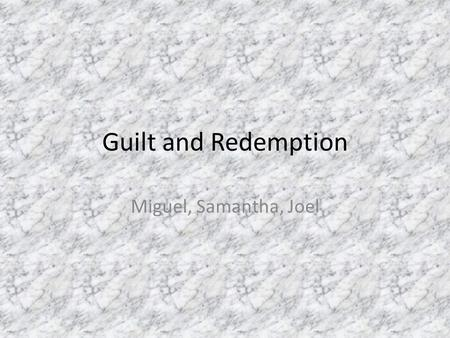"Guilt and Redemption Miguel, Samantha, Joel. Thesis In ""The Kite Runner, guilt and the pursuit of redemption are what drive Amir to go to such extremes."
