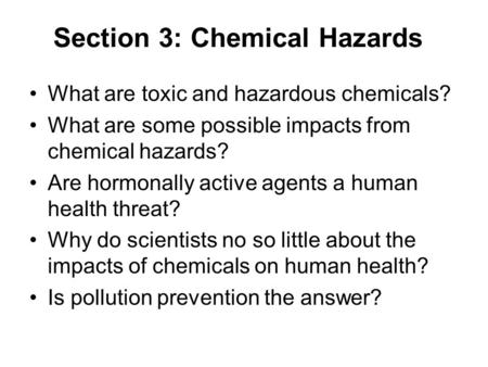 Section 3: Chemical Hazards What are toxic and hazardous chemicals? What are some possible impacts from chemical hazards? Are hormonally active agents.