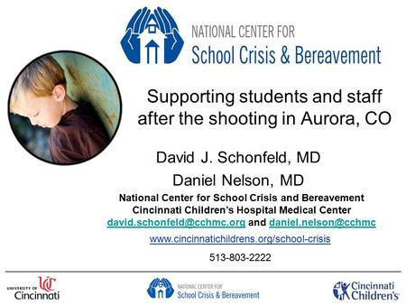 Supporting students and staff after the shooting in Aurora, CO David J. Schonfeld, MD Daniel Nelson, MD National Center for School Crisis and Bereavement.