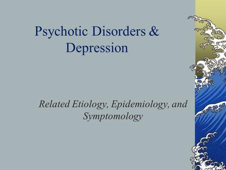 Psychotic Disorders & Depression Related Etiology, Epidemiology, and Symptomology.