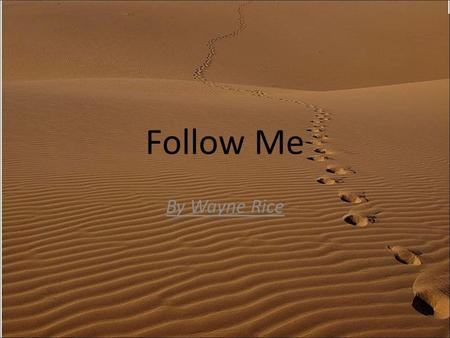 Follow Me By Wayne Rice.