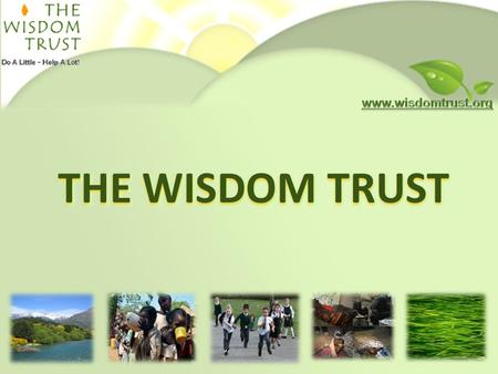 THE WISDOM TRUST. Agenda 1.About Us 2.Mission 3.Live With A Bit More Wisdom 4.Donations To Charities 5.Grants For Individuals 6.Media Projects 7.Communities.