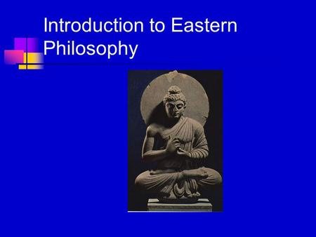 Introduction to Eastern Philosophy. Asking the Right Questions Philosophy is so interesting precisely because it is not about the right answers, but about.