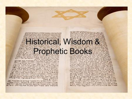 Historical, Wisdom & Prophetic Books. HISTORICAL BOOKS Spans Israelite history from 1250 BC to 100 BC.
