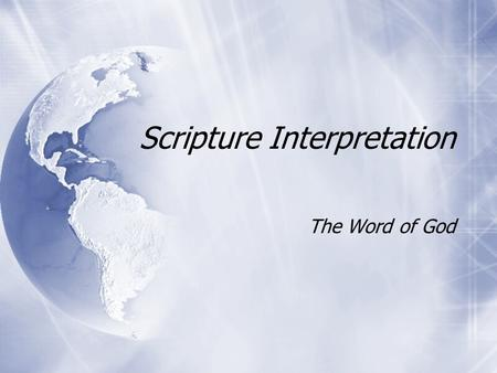 Scripture Interpretation The Word of God. How does Divine inspiration relate?  Dictated word-for-word?  Fundamental approach  Guidance to human authors?