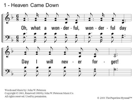 1 - Heaven Came Down 1. Oh, what a wonderful, wonderful day