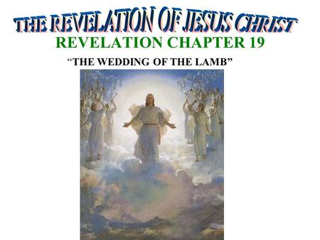 "REVELATION CHAPTER 19 ""THE WEDDING OF THE LAMB"". INTRODUCTION Christians are raptured – (At the last Trumpet) God's Wrath is being poured out on the world."