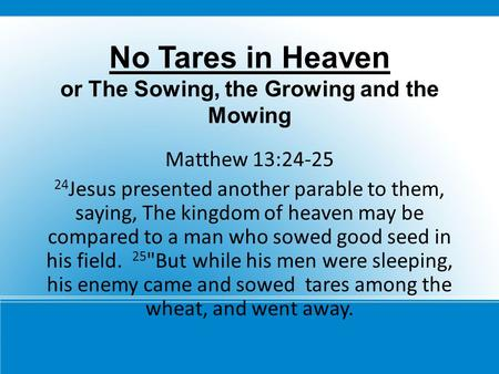 No Tares in Heaven or The Sowing, the Growing and the Mowing