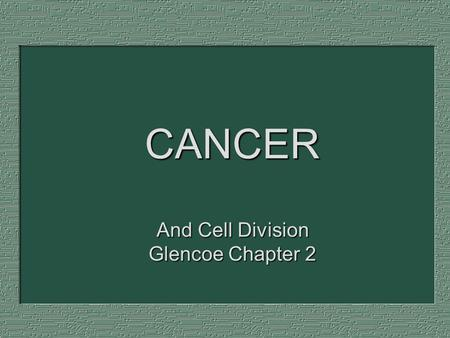 CANCER And Cell Division Glencoe Chapter 2