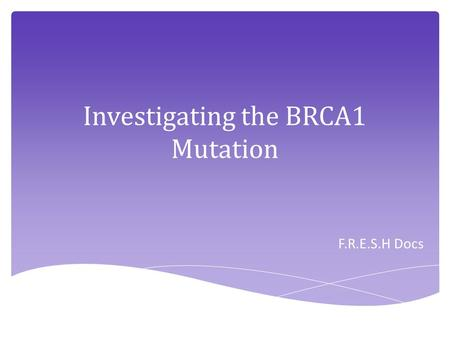 Investigating the BRCA1 Mutation F.R.E.S.H Docs. Angelina Jolie Actress, Film director, and Screenwriter Mother had Breast Cancer and died at 56 from.