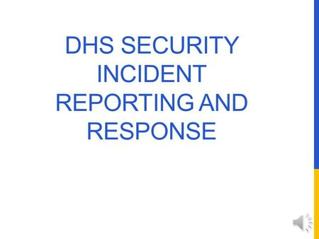 DHS SECURITY INCIDENT REPORTING AND RESPONSE SECURITY INCIDENT REPORTING AND RESPONSE DHS managers, employees, and other authorized information users.