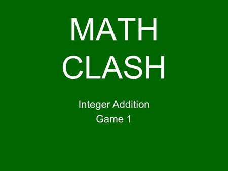 MATH CLASH Integer Addition Game 1. Player Rules Players must be paired with another person Cards must be evenly divided at the start of the round Players.
