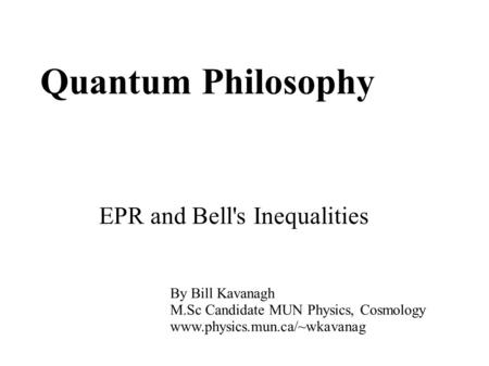 Quantum Philosophy EPR and Bell's Inequalities By Bill Kavanagh