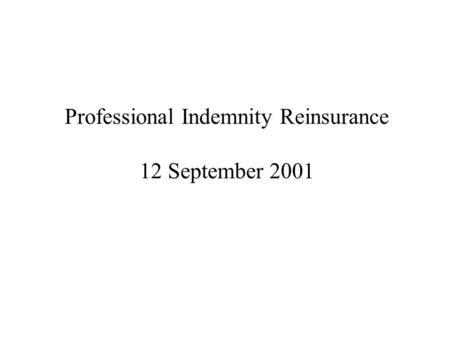 Professional Indemnity Reinsurance 12 September 2001.