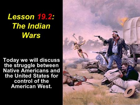 Lesson 19.2: The <strong>Indian</strong> Wars
