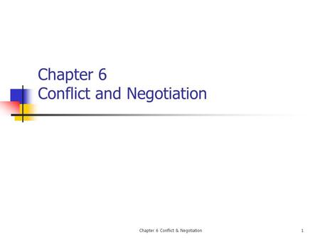 Chapter 6 Conflict & Negotiation1 Chapter 6 Conflict and Negotiation.